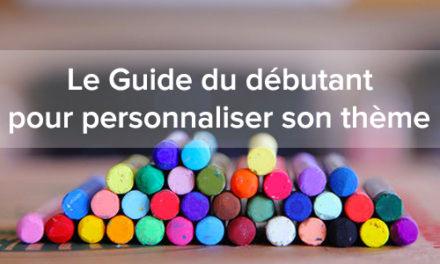 Le Guide du débutant pour personnaliser son thème