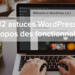 12 astuces WordPress à propos des fonctionnalités